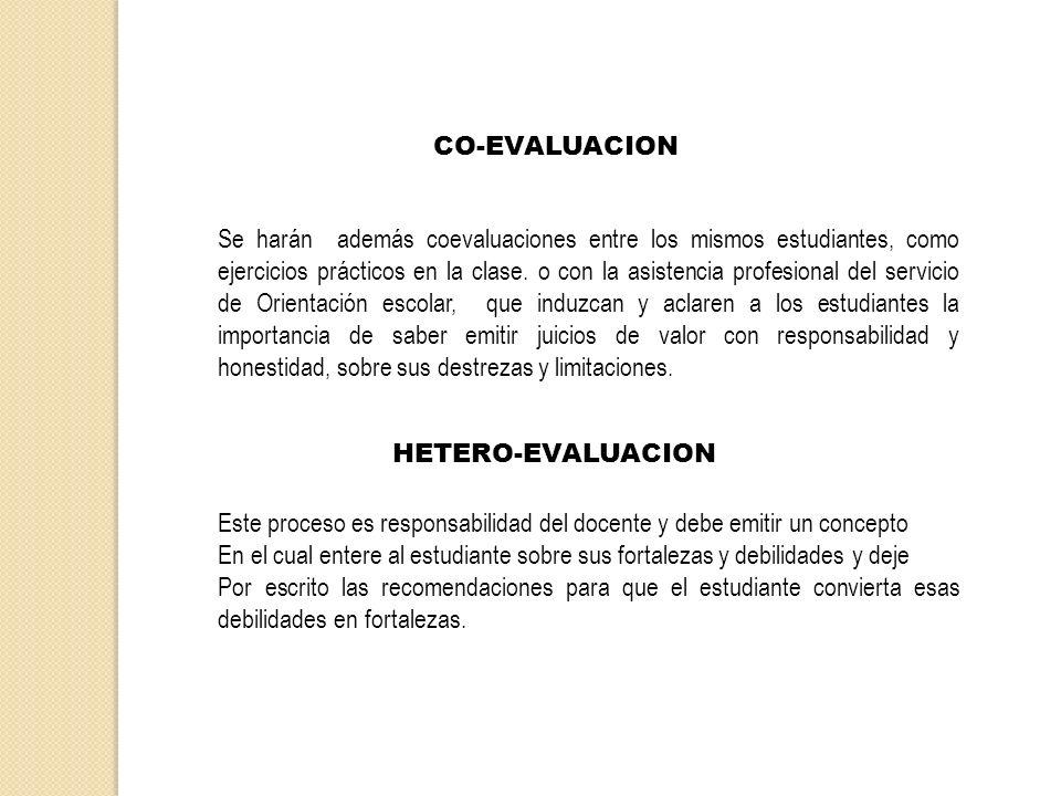 Se harán además coevaluaciones entre los mismos estudiantes, como ejercicios prácticos en la clase. o con la asistencia profesional del servicio de Or