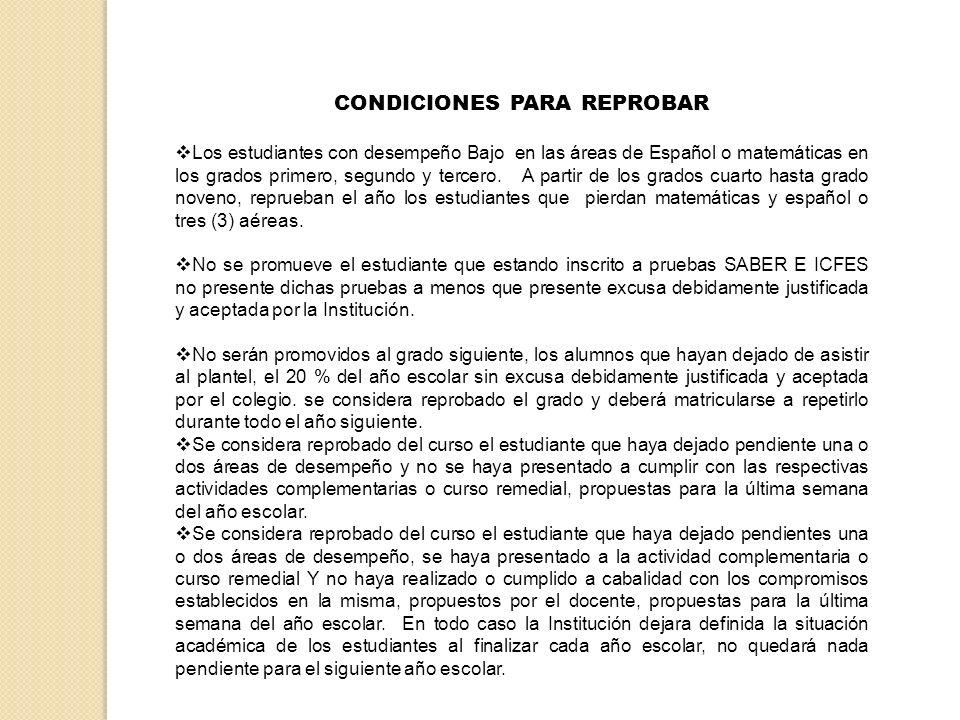 CONDICIONES PARA REPROBAR Los estudiantes con desempeño Bajo en las áreas de Español o matemáticas en los grados primero, segundo y tercero. A partir