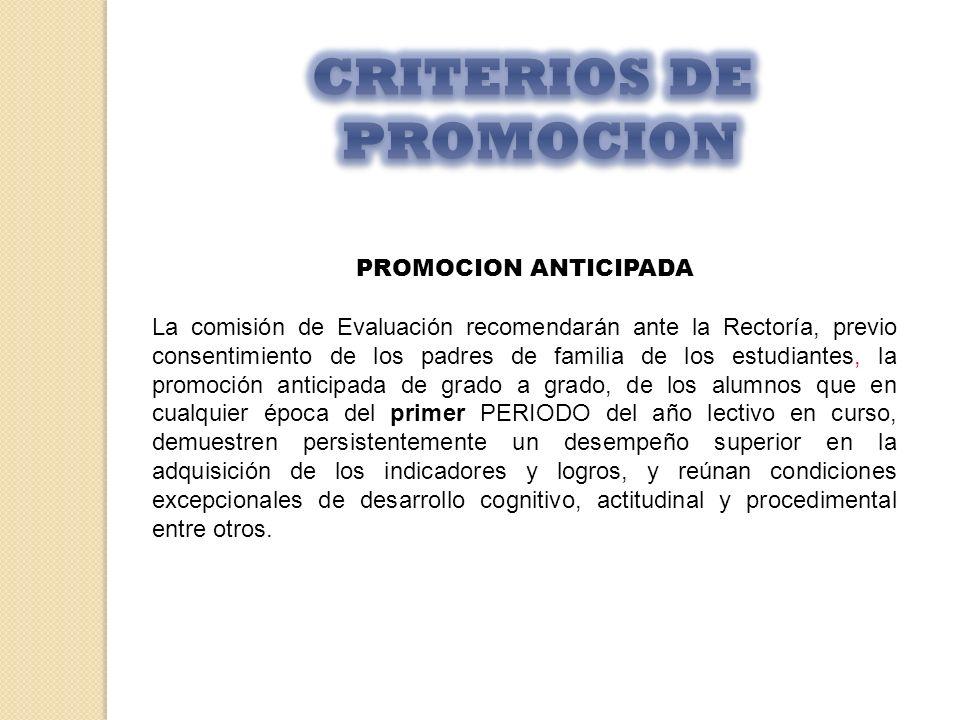 PROMOCION ANTICIPADA La comisión de Evaluación recomendarán ante la Rectoría, previo consentimiento de los padres de familia de los estudiantes, la pr