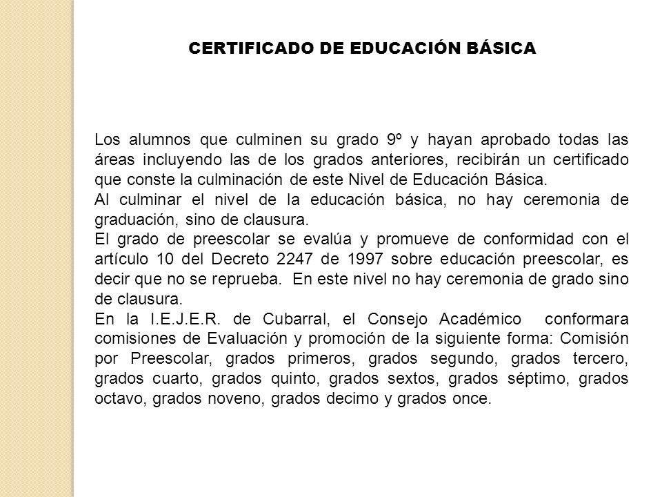 CERTIFICADO DE EDUCACIÓN BÁSICA Los alumnos que culminen su grado 9º y hayan aprobado todas las áreas incluyendo las de los grados anteriores, recibir