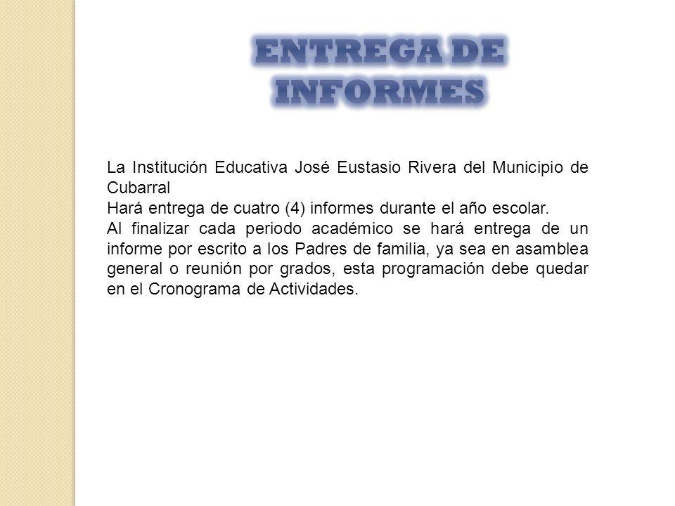 La Institución Educativa José Eustasio Rivera del Municipio de Cubarral Hará entrega de cuatro (4) informes durante el año escolar. Al finalizar cada
