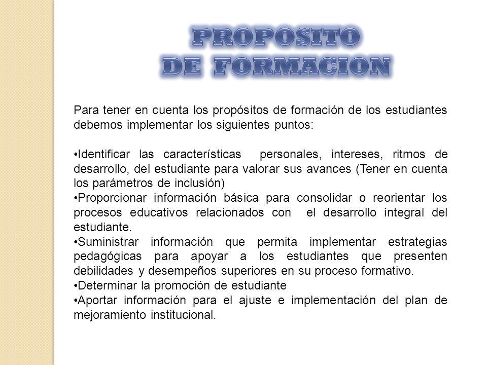 Para tener en cuenta los propósitos de formación de los estudiantes debemos implementar los siguientes puntos: Identificar las características persona