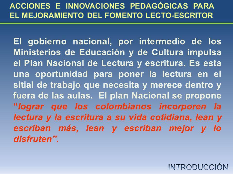 El gobierno nacional, por intermedio de los Ministerios de Educación y de Cultura impulsa el Plan Nacional de Lectura y escritura. Es esta una oportun