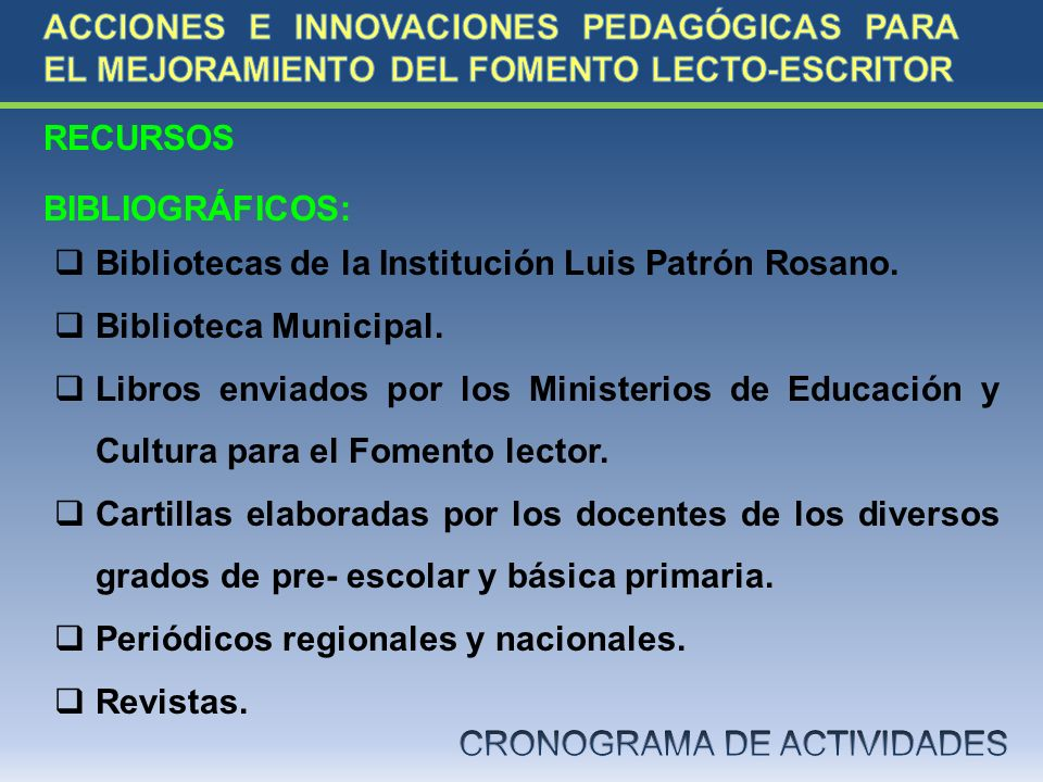 RECURSOS BIBLIOGRÁFICOS: Bibliotecas de la Institución Luis Patrón Rosano. Biblioteca Municipal. Libros enviados por los Ministerios de Educación y Cu