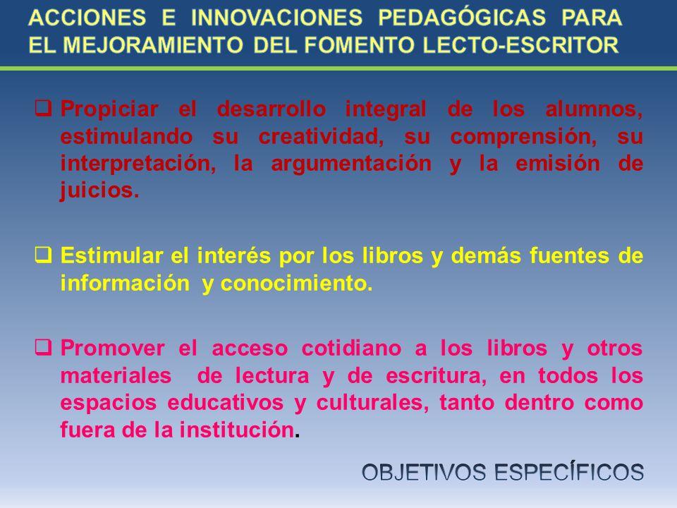 Propiciar el desarrollo integral de los alumnos, estimulando su creatividad, su comprensión, su interpretación, la argumentación y la emisión de juici