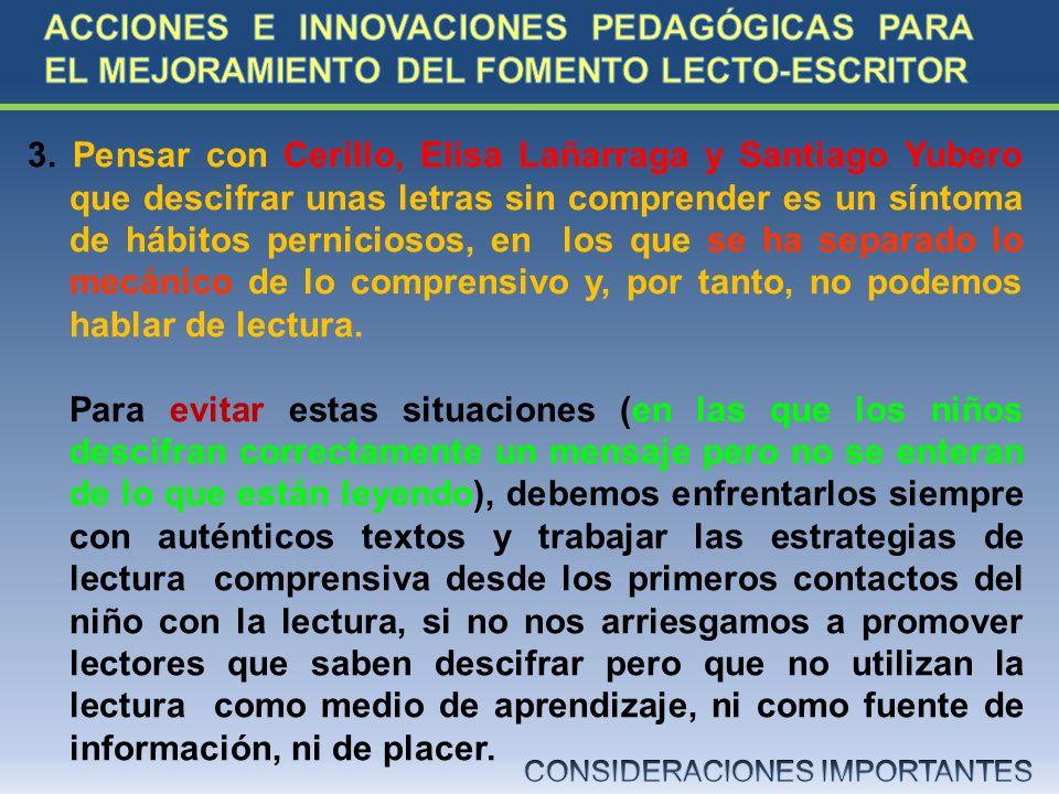 3. Pensar con Cerillo, Elisa Lañarraga y Santiago Yubero que descifrar unas letras sin comprender es un síntoma de hábitos perniciosos, en los que se