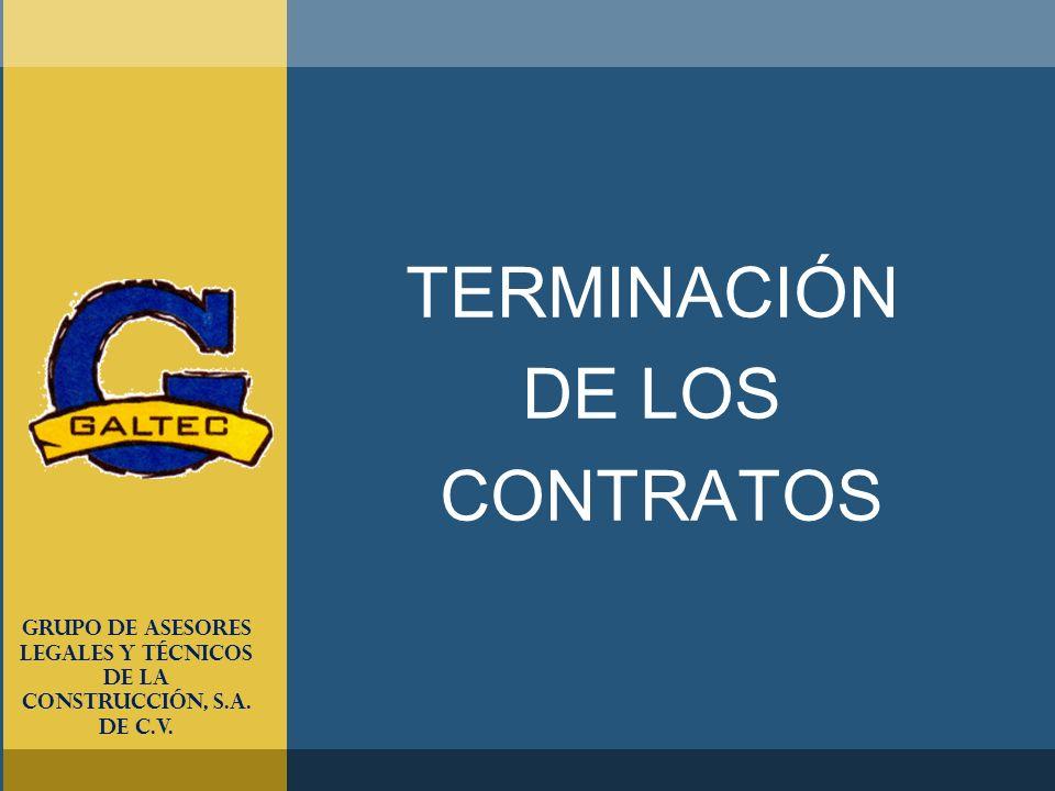 TERMINACIÓN DE LOS CONTRATOS Grupo de Asesores Legales y Técnicos de la Construcción, S.A. de C.V.