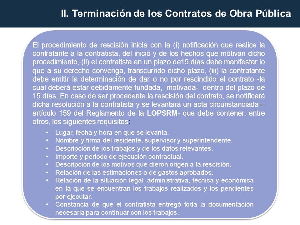 El procedimiento de rescisión inicia con la (i) notificación que realice la contratante a la contratista, del inicio y de los hechos que motivan dicho