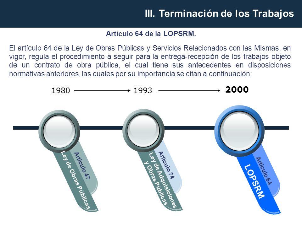 Ley de Obras Públicas Artículo 47 Ley de Adquisiciones y Obras Públicas Artículo 74 LOPSRM Artículo 64 19801993 2000 El artículo 64 de la Ley de Obras