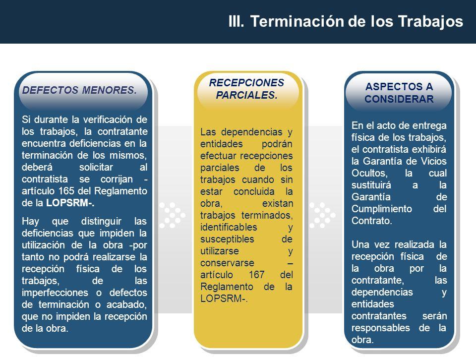 RECEPCIONES PARCIALES. Las dependencias y entidades podrán efectuar recepciones parciales de los trabajos cuando sin estar concluida la obra, existan