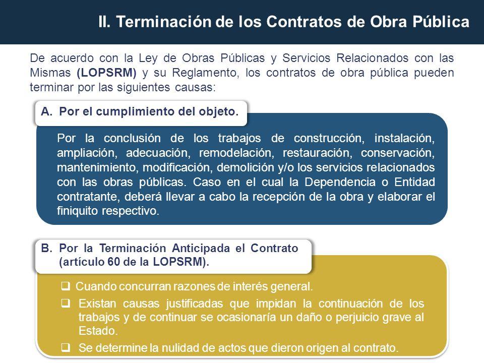 De acuerdo con la Ley de Obras Públicas y Servicios Relacionados con las Mismas (LOPSRM) y su Reglamento, los contratos de obra pública pueden termina