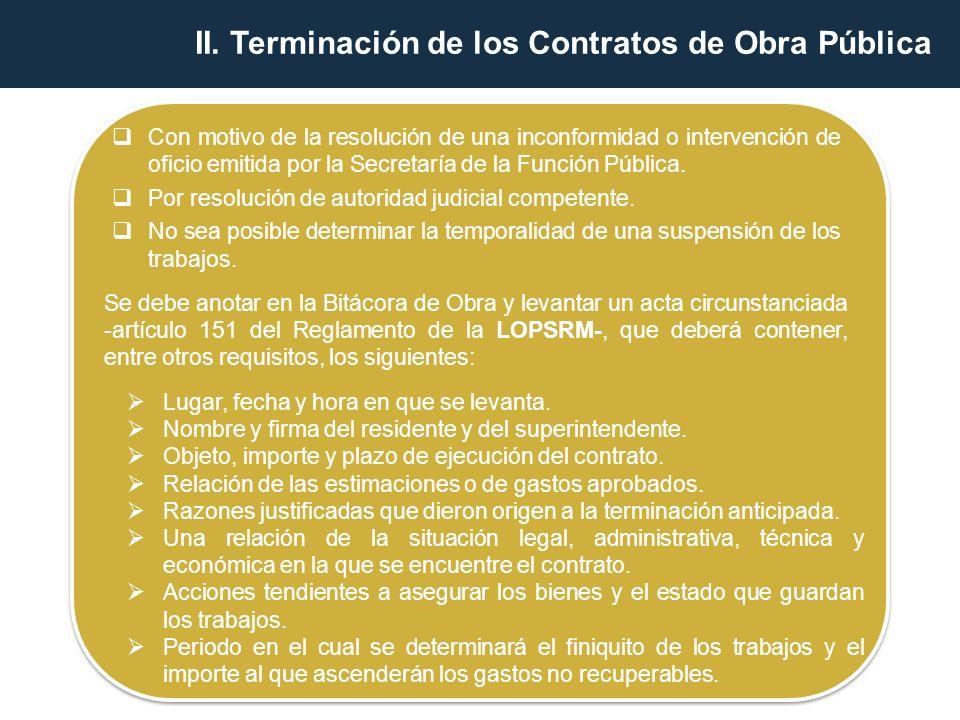 C.Por la Rescisión Administrativa del Contrato (artículo 61 de la LOPSRM) Si la contratante determina la rescisión del contrato, esta operará de pleno derecho, si es la contratista quien busca rescindirlo, será necesario que acuda ante autoridad judicial y obtenga la declaración correspondiente.