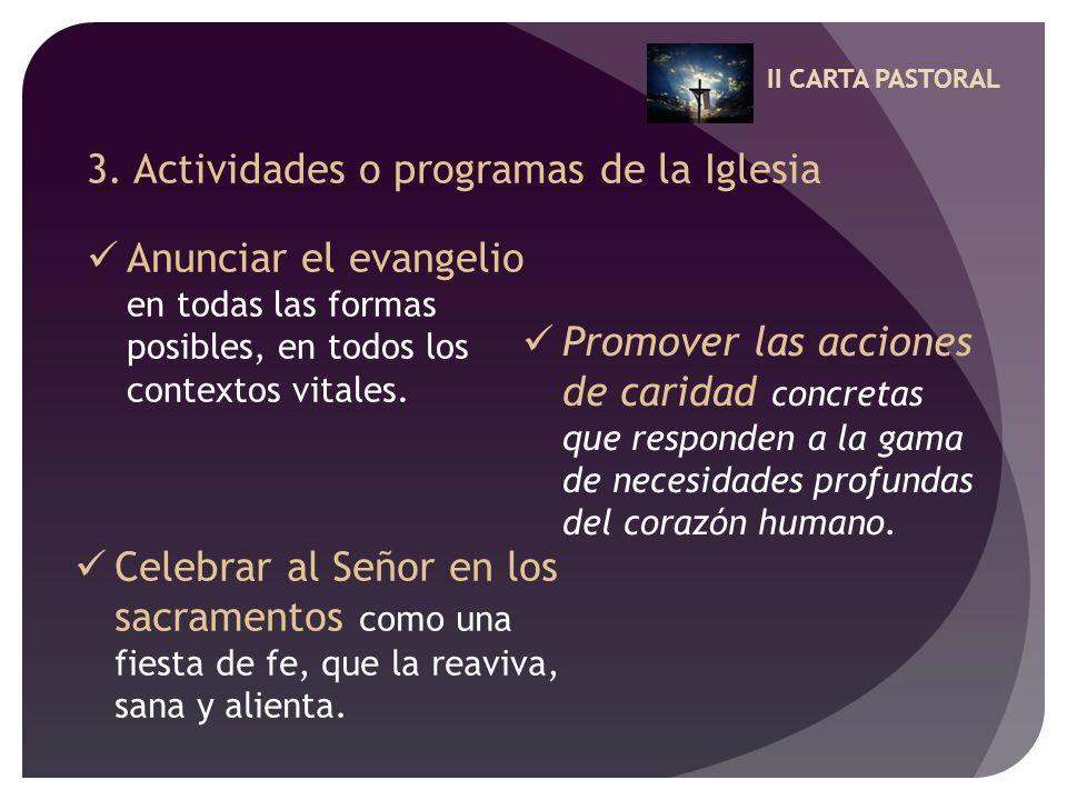 II CARTA PASTORAL 3. Actividades o programas de la Iglesia Anunciar el evangelio en todas las formas posibles, en todos los contextos vitales. Promove