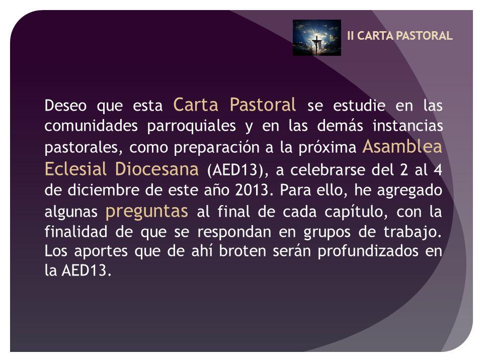 II CARTA PASTORAL Deseo que esta Carta Pastoral se estudie en las comunidades parroquiales y en las demás instancias pastorales, como preparación a la
