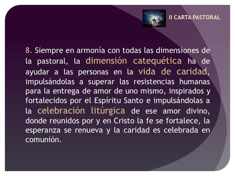II CARTA PASTORAL 8. Siempre en armonía con todas las dimensiones de la pastoral, la dimensión catequética ha de ayudar a las personas en la vida de c