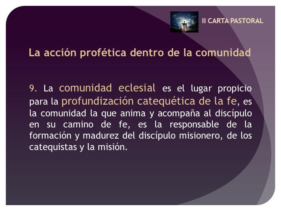 II CARTA PASTORAL La acción profética dentro de la comunidad 9. La comunidad eclesial es el lugar propicio para la profundización catequética de la fe