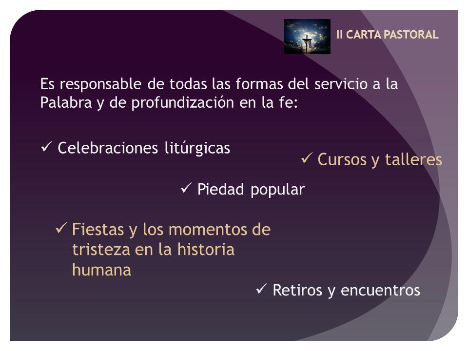 II CARTA PASTORAL Es responsable de todas las formas del servicio a la Palabra y de profundización en la fe: Celebraciones litúrgicas Piedad popular F