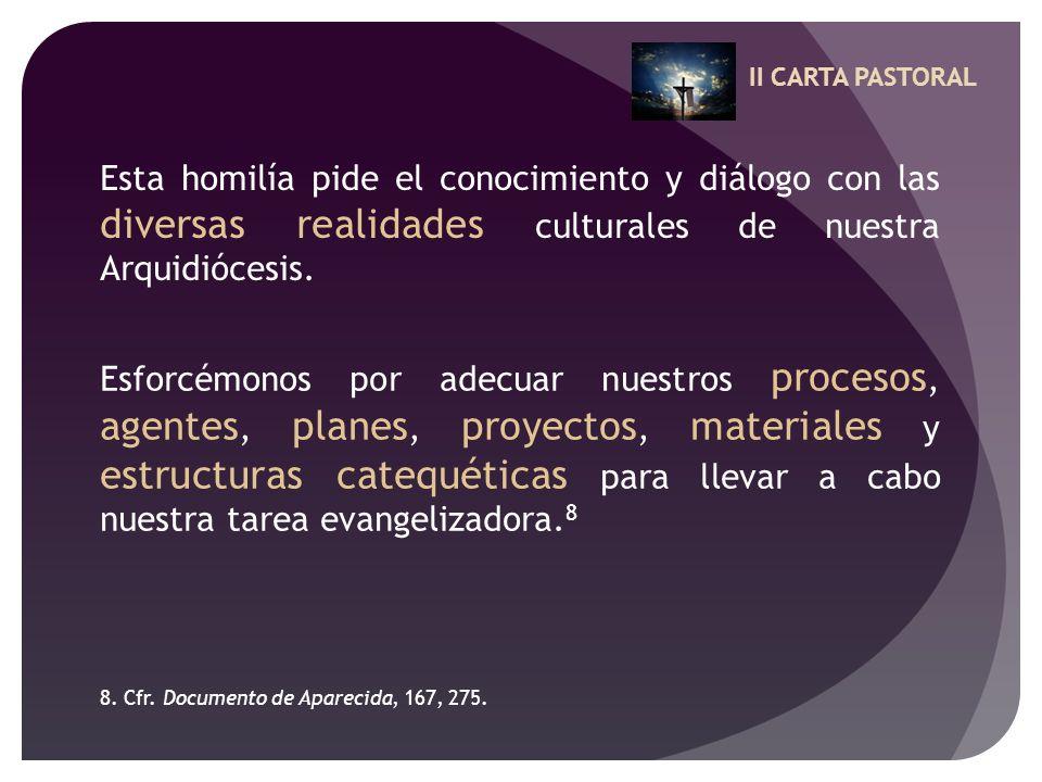II CARTA PASTORAL Esta homilía pide el conocimiento y diálogo con las diversas realidades culturales de nuestra Arquidiócesis. Esforcémonos por adecua
