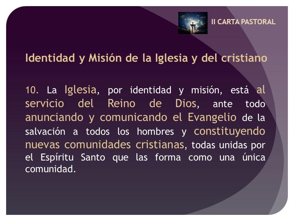 II CARTA PASTORAL Identidad y Misión de la Iglesia y del cristiano 10. La Iglesia, por identidad y misión, está al servicio del Reino de Dios, ante to