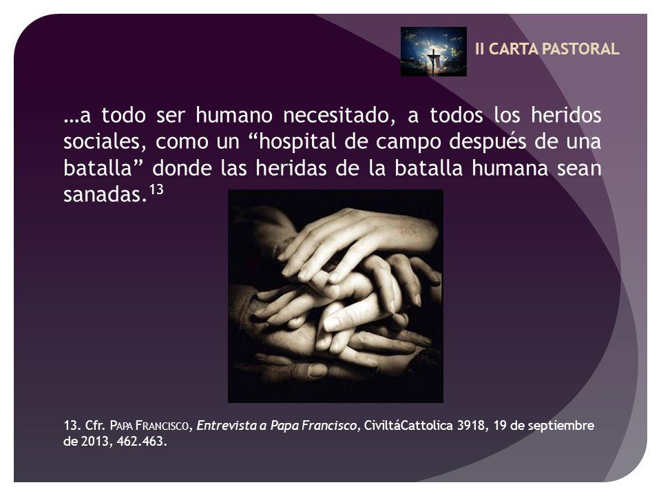 II CARTA PASTORAL …a todo ser humano necesitado, a todos los heridos sociales, como un hospital de campo después de una batalla donde las heridas de l