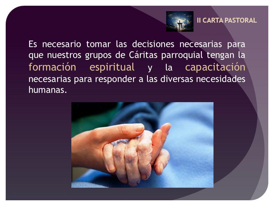 II CARTA PASTORAL Es necesario tomar las decisiones necesarias para que nuestros grupos de Cáritas parroquial tengan la formación espiritual y la capa