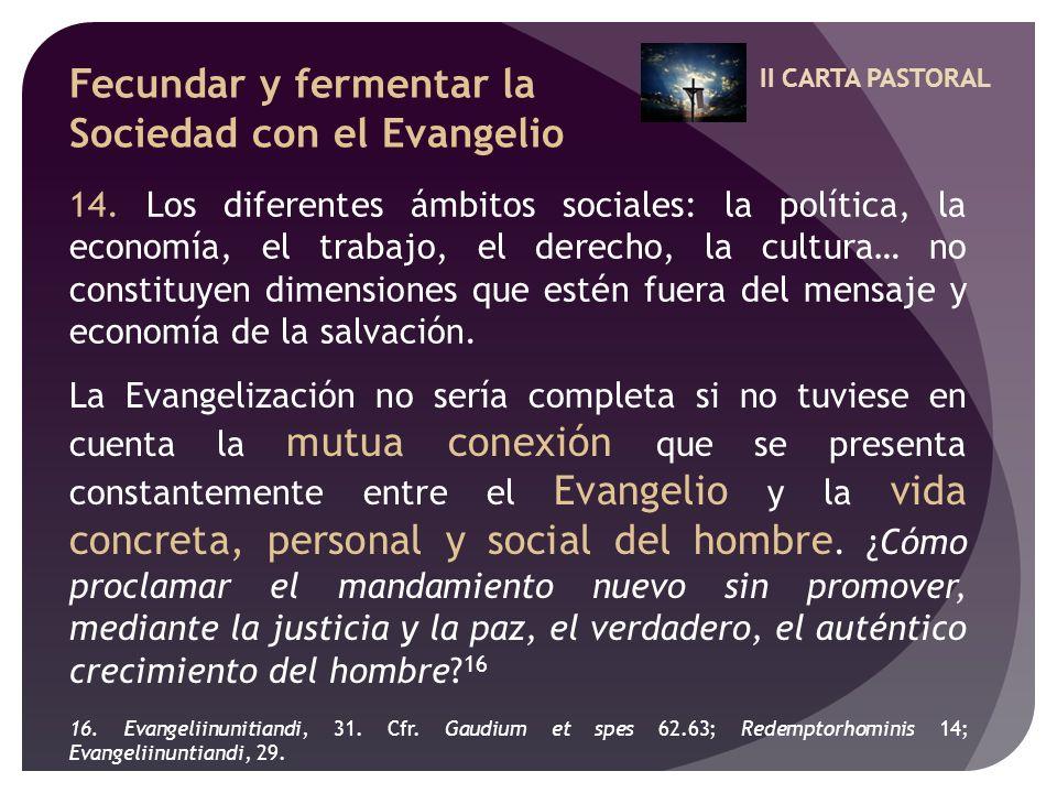 II CARTA PASTORAL Fecundar y fermentar la Sociedad con el Evangelio 14. Los diferentes ámbitos sociales: la política, la economía, el trabajo, el dere