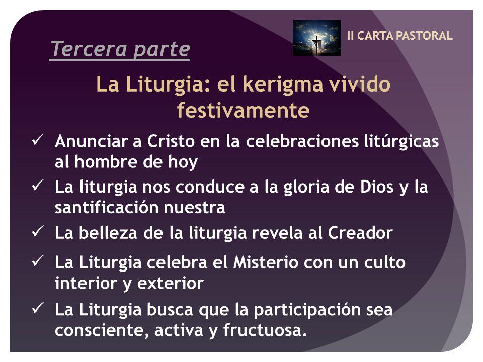 II CARTA PASTORAL Tercera parte La Liturgia: el kerigma vivido festivamente Anunciar a Cristo en la celebraciones litúrgicas al hombre de hoy La litur
