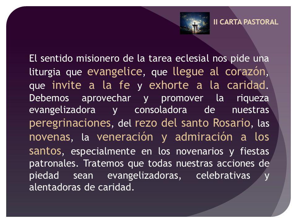 II CARTA PASTORAL El sentido misionero de la tarea eclesial nos pide una liturgia que evangelice, que llegue al corazón, que invite a la fe y exhorte