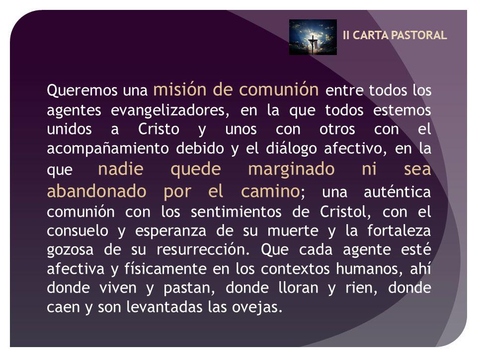 II CARTA PASTORAL Queremos una misión de comunión entre todos los agentes evangelizadores, en la que todos estemos unidos a Cristo y unos con otros co