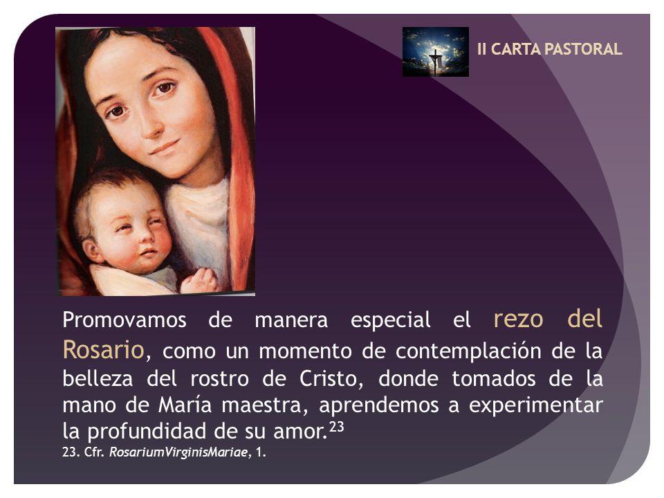 II CARTA PASTORAL Promovamos de manera especial el rezo del Rosario, como un momento de contemplación de la belleza del rostro de Cristo, donde tomado