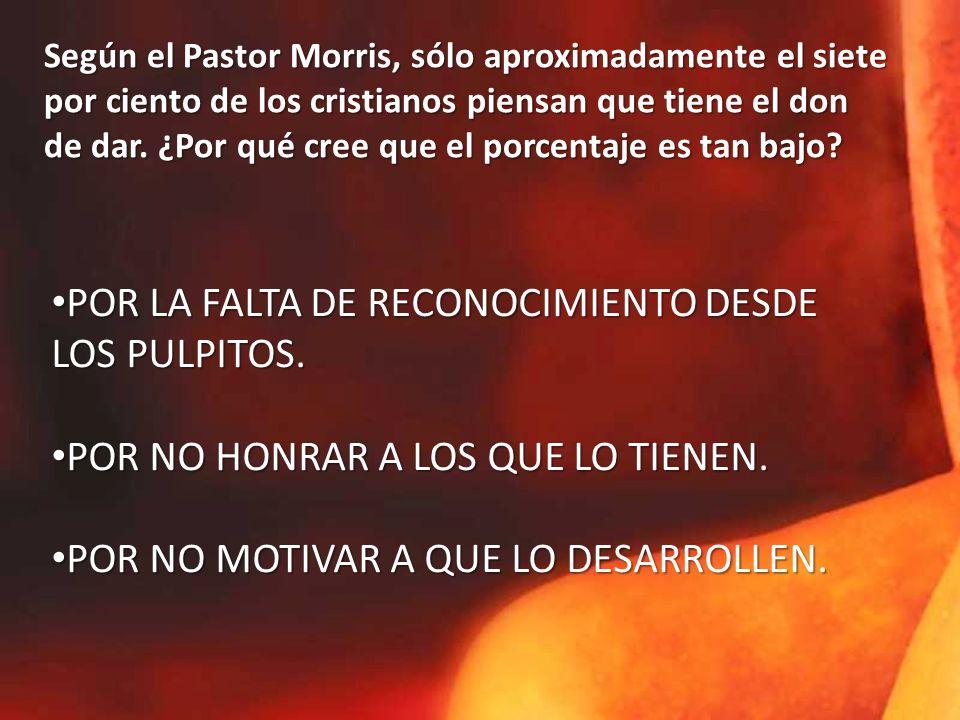 Según el Pastor Morris, sólo aproximadamente el siete por ciento de los cristianos piensan que tiene el don de dar.