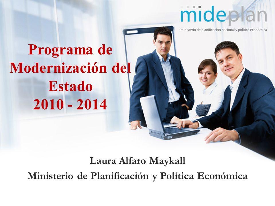 Laura Alfaro Maykall Ministerio de Planificación y Política Económica Programa de Modernización del Estado 2010 - 2014