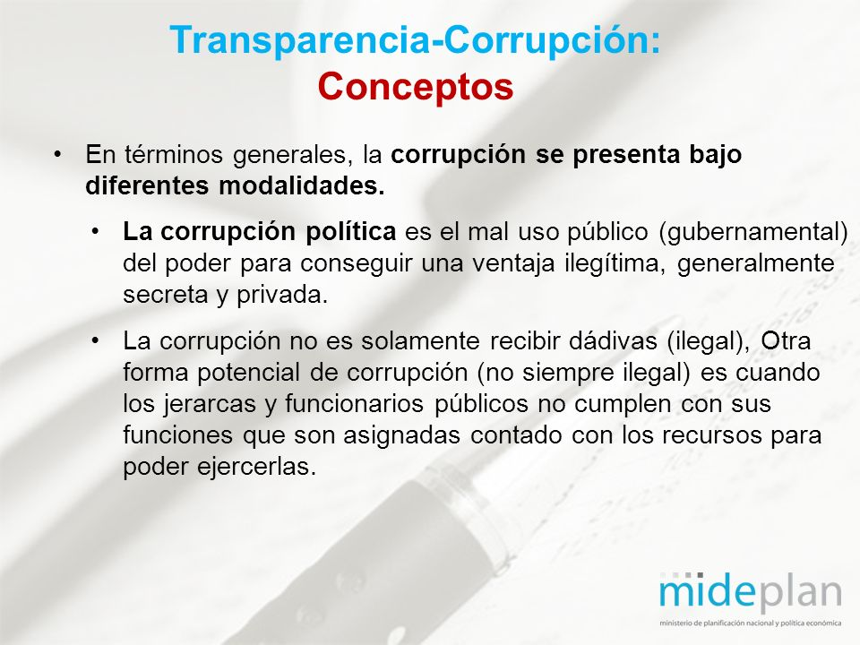 En términos generales, la corrupción se presenta bajo diferentes modalidades. La corrupción política es el mal uso público (gubernamental) del poder p
