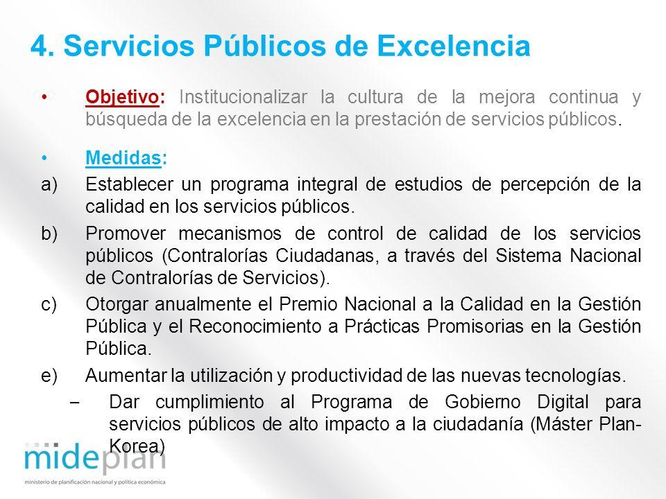 Objetivo: Institucionalizar la cultura de la mejora continua y búsqueda de la excelencia en la prestación de servicios públicos. Medidas: a)Establecer