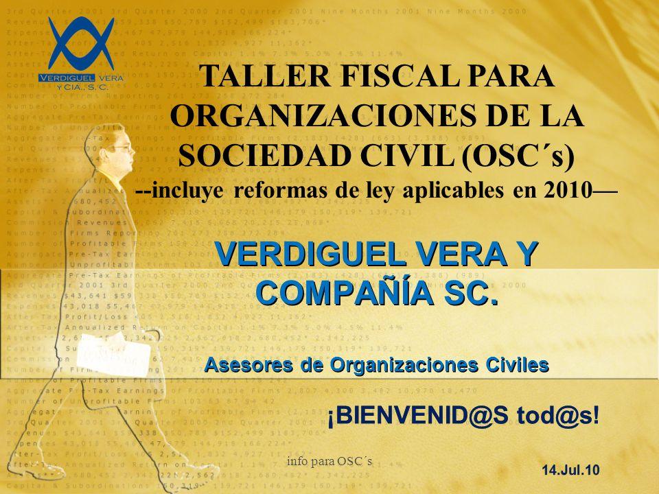 TALLER FISCAL PARA ORGANIZACIONES DE LA SOCIEDAD CIVIL (OSC´s) --incluye reformas de ley aplicables en 2010 VERDIGUEL VERA Y COMPAÑÍA SC.
