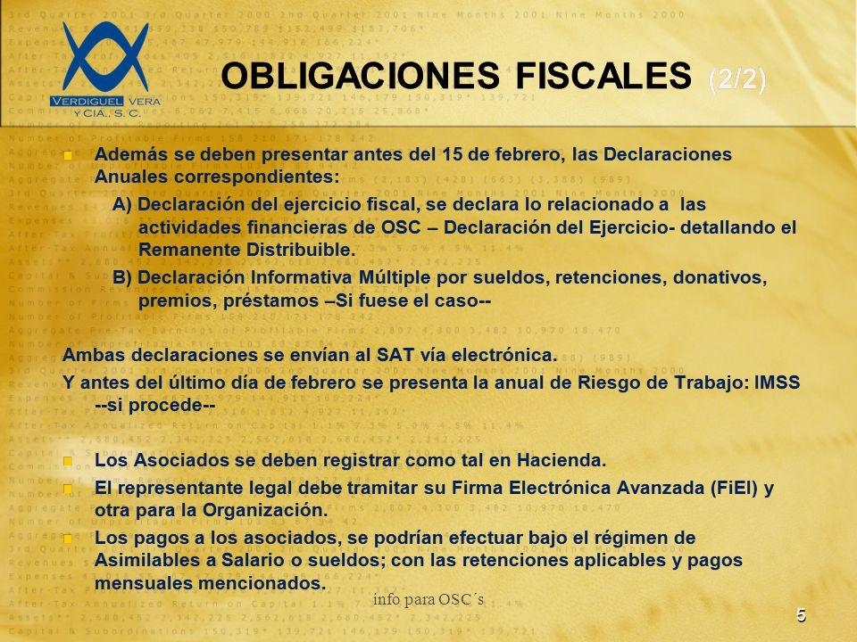 OBLIGACIONES FISCALES (2/2) Además se deben presentar antes del 15 de febrero, las Declaraciones Anuales correspondientes: A) Declaración del ejercicio fiscal, se declara lo relacionado a las actividades financieras de OSC – Declaración del Ejercicio- detallando el Remanente Distribuible.