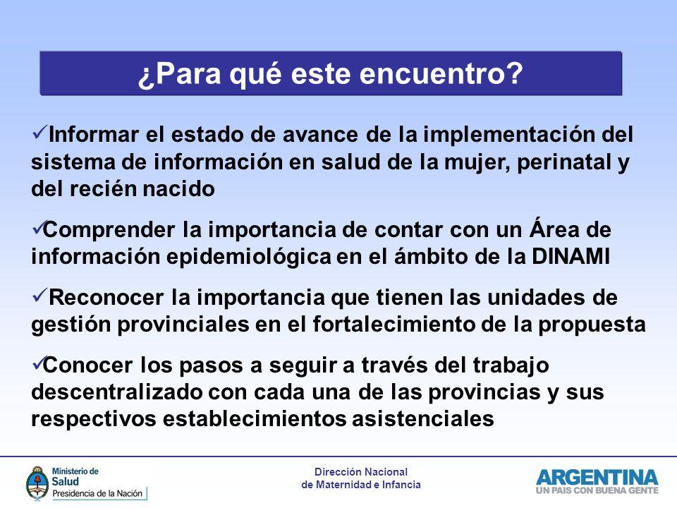 Dirección Nacional de Maternidad e Infancia ¿Para qué este encuentro? Informar el estado de avance de la implementación del sistema de información en