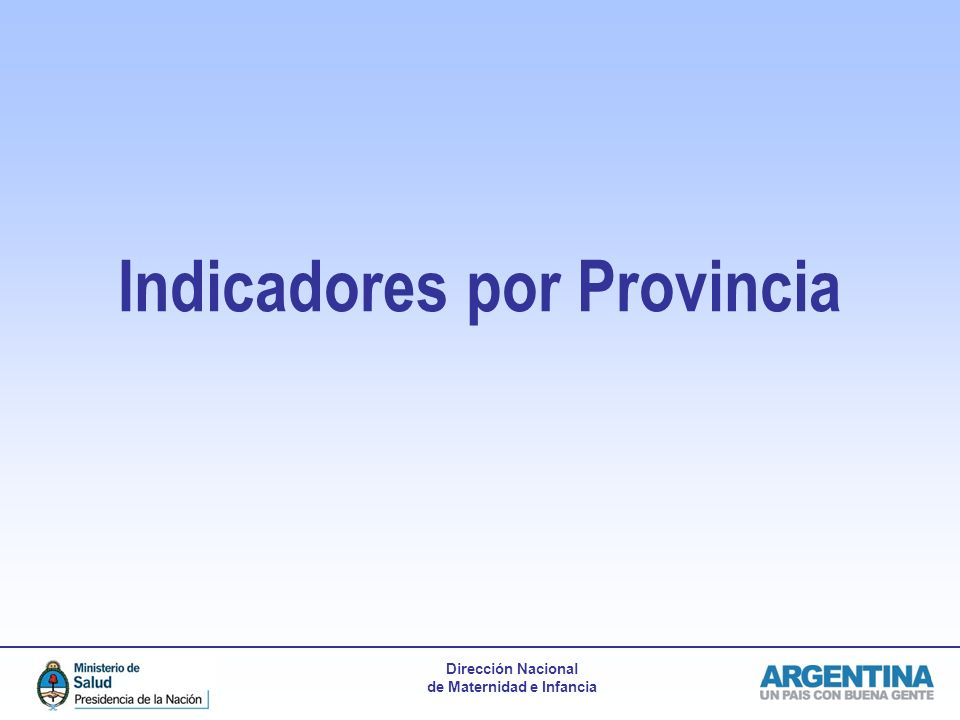 Dirección Nacional de Maternidad e Infancia Indicadores por Provincia