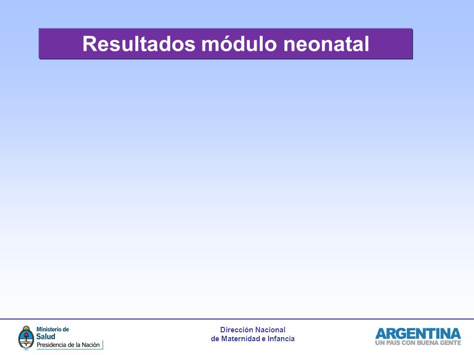 Dirección Nacional de Maternidad e Infancia Resultados módulo neonatal