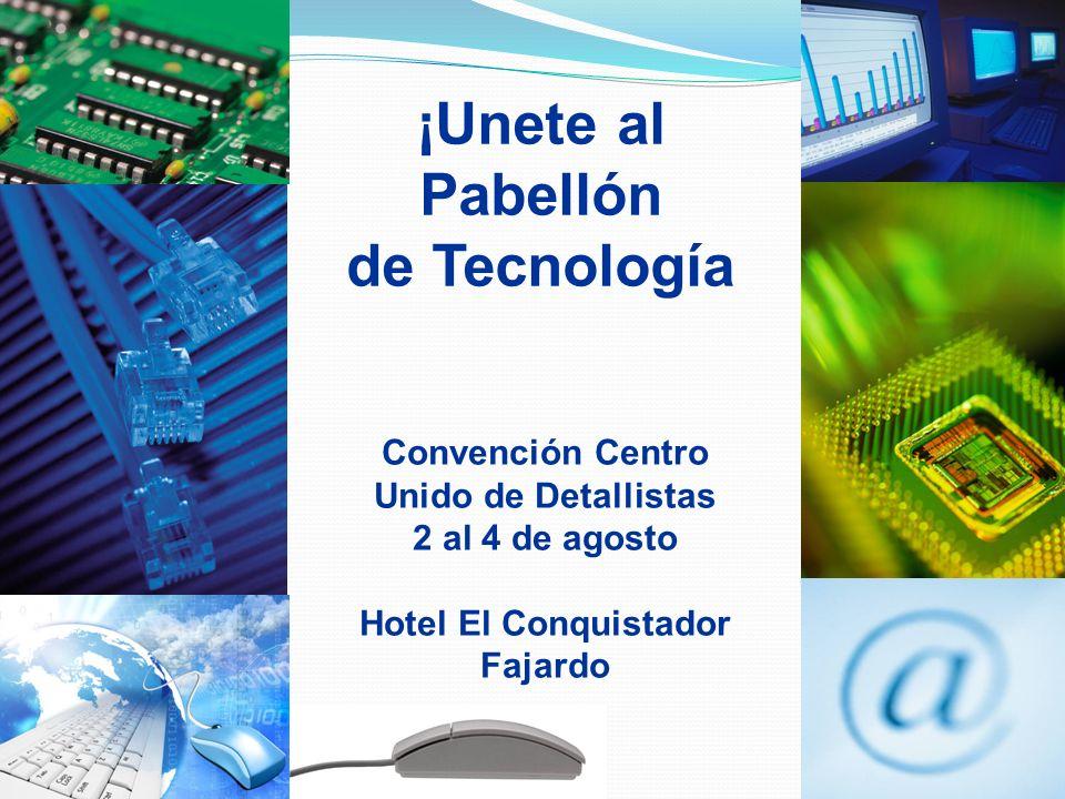 ¡Unete al Pabellón de Tecnología Convención Centro Unido de Detallistas 2 al 4 de agosto Hotel El Conquistador Fajardo