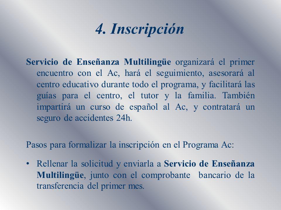 4. Inscripción Servicio de Enseñanza Multilingüe organizará el primer encuentro con el Ac, hará el seguimiento, asesorará al centro educativo durante