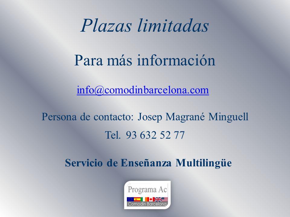 Plazas limitadas Para más información info@comodinbarcelona.com Persona de contacto: Josep Magrané Minguell Tel. 93 632 52 77 Servicio de Enseñanza Mu