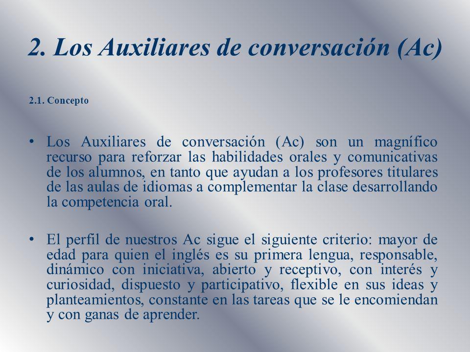 2.1. Concepto Los Auxiliares de conversación (Ac) son un magnífico recurso para reforzar las habilidades orales y comunicativas de los alumnos, en tan