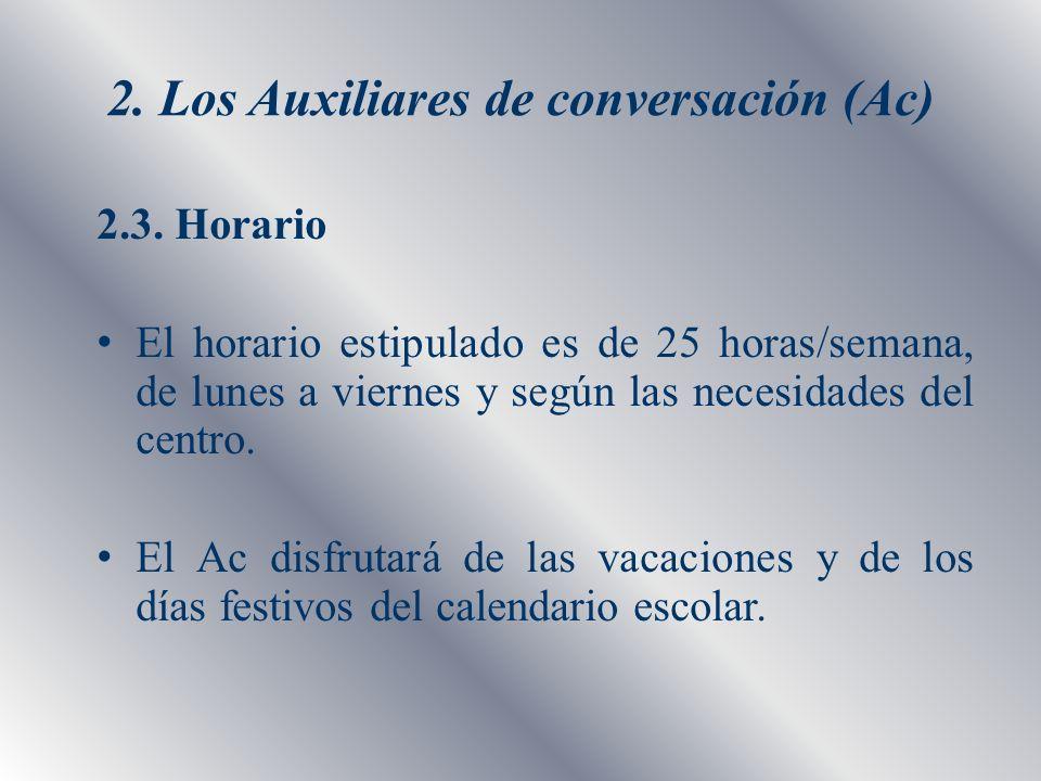 2. Los Auxiliares de conversación (Ac) 2.3. Horario El horario estipulado es de 25 horas/semana, de lunes a viernes y según las necesidades del centro