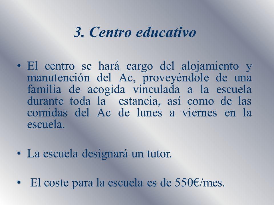 3. Centro educativo El centro se hará cargo del alojamiento y manutención del Ac, proveyéndole de una familia de acogida vinculada a la escuela durant