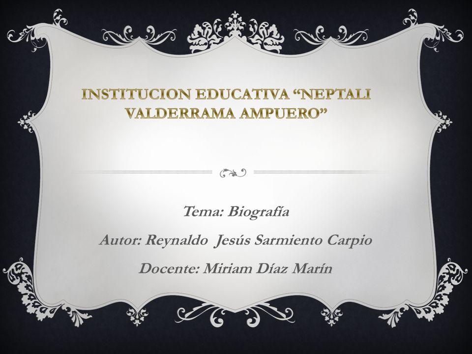 Tema: Biografía Autor: Reynaldo Jesús Sarmiento Carpio Docente: Miriam Díaz Marín