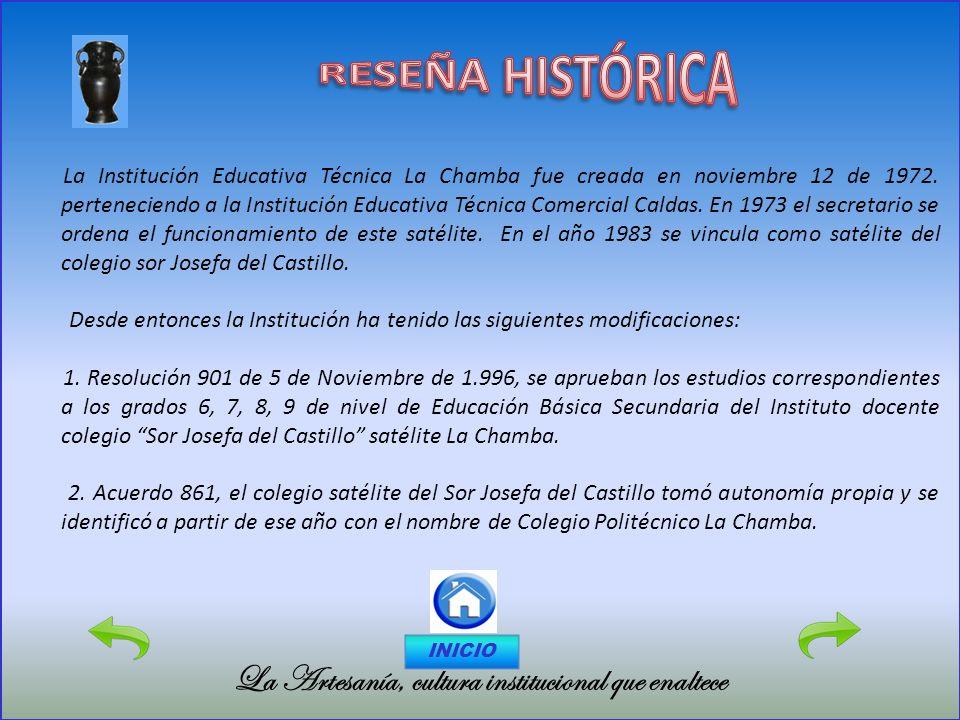 La Artesanía, cultura institucional que enaltece La Institución Educativa Técnica La Chamba fue creada en noviembre 12 de 1972. perteneciendo a la Ins