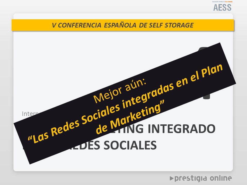 V CONFERENCIA ESPAÑOLA DE SELF STORAGE Internet y Redes Sociales PLAN DE MARKETING INTEGRADO EN LAS REDES SOCIALES 4 Mejor aún: Las Redes Sociales integradas en el Plan de Marketing