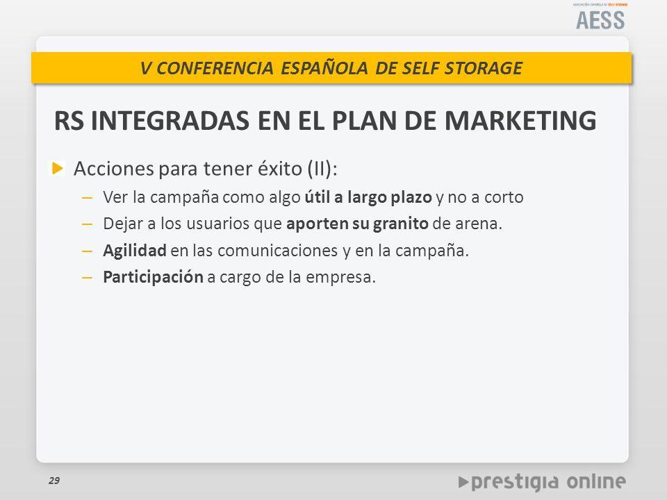 V CONFERENCIA ESPAÑOLA DE SELF STORAGE Acciones para tener éxito (II): – Ver la campaña como algo útil a largo plazo y no a corto – Dejar a los usuarios que aporten su granito de arena.