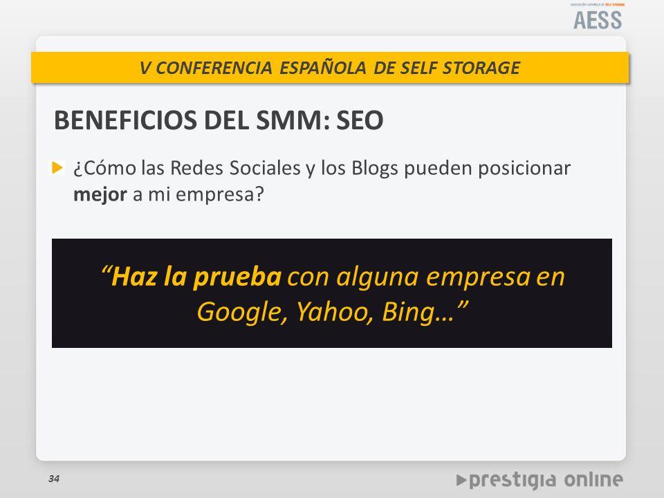 V CONFERENCIA ESPAÑOLA DE SELF STORAGE BENEFICIOS DEL SMM: SEO 34 ¿Cómo las Redes Sociales y los Blogs pueden posicionar mejor a mi empresa.